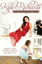Life Is Not a Reality Show: Keeping It Real with the Housewife Who Does It All b