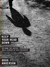 Keep Your Head Down : Vietnam, the Sixties, and a Journey of Self-Discovery...