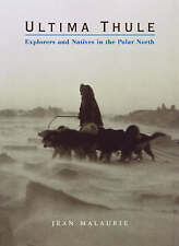 NEW Ultima Thule: Explorers and Natives in the Polar North by Jean Malaurie