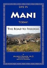 Life in Mani Today : The Road to Freedom by Mickey Demos (2011, Hardcover)