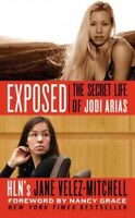 Exposed : The Secret Life of Jodi Arias, Paperback by Velez-Mitchell, Jane, B...