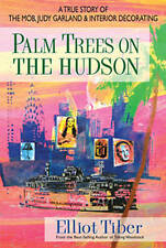 Palm Trees On The Hudson: A True Story of the Mob, Judy Garland & Interior Decor
