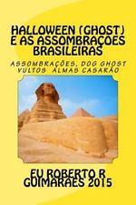 Halloween e As Assombraçoes Brasileiras : Mortos Vivos, Vultos de Branco e...