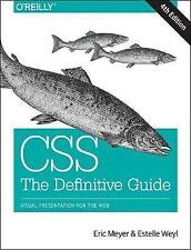 CSS: The Definitive Guide: Visual Presentation for the Web by Eric A. Meyer,...