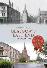 Glasgow's East End Through Time by Gordon Adams (Paperback, 2014)