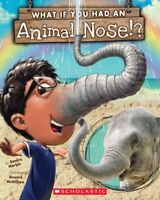 What If You Had an Animal Nose!?, Paperback by Markle, Sandra; McWilliam, How...