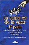 La Culpa es de la vaca 2: Anecdotas, parabolas, fabulas y reflexiiones sobre el