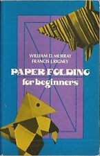Paper Folding for Beginners by William D, Murray and Francis J. Rigney