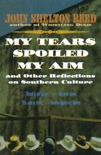 My Tears Spoiled My Aim: and Other Reflections on Southern Culture by John Shelt