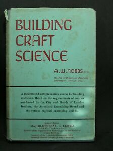 Building Craft Science by A.W.Nobbs Course for Building Craftsmen 1st Ed.1955