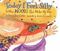 Today I Feel Silly: And Other Moods That Make My Day by Jamie Lee Curtis