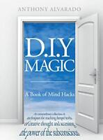 D.I.Y Magic: A Strange and Whimsical Guide to Creativity by Anthony Alvarado, NE