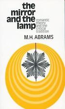 The Mirror and the Lamp : Romantic Theory and the Critical Tradition by M. H....