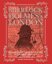 Sherlock Holmes's London: Explore the City in the Footsteps of the Great Detective by Rose Shepherd (Hardback, 2015)