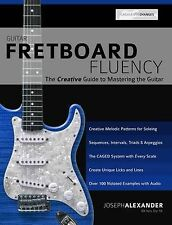 NEW Guitar Fretboard Fluency: The Creative Guide to Mastering The Guitar