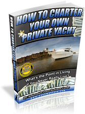 HOW TO CHARTER YOUR OWN PRIVATE YACHT  PDF EBOOK FREE SHIPPING RESALE RIGHTS