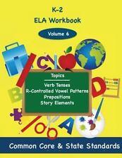 K-2 Ela: K-2 ELA Volume 6 : Verb Tenses, R-Controlled Vowel Patterns,...