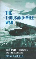 NEW The Thousand-mile War: World War II in Alaska and the Aleutians Brian Garfie