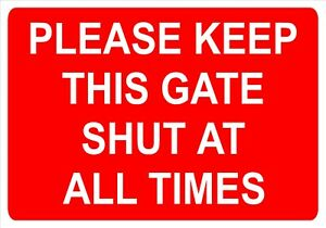 PLEASE KEEP GATE SHUT AT ALL TIMES Sign for wall, windows, gates etc...