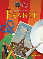 Recipe and Craft Guide to France (World Crafts and Recipes) by Amelia LaRoche