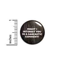 """Button Pin Might I Interest You In A Sarcastic Comment Funny Pinback 1"""" #8-28"""