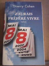 Thierry Cohen: J'aurais préféré vivre/ Plon, 2007