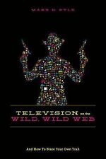 Television on the Wild Wild Web : And How to Blaze Your Own Trail: By Pyle, M...