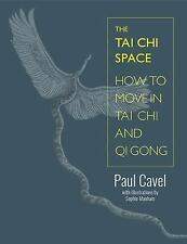 The Tai Chi Space: How to Move in Tai Chi and Qi Gong (Paperback or Softback)