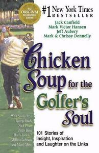 Chicken Soup for the Soul Ser.: Chicken Soup for the Golfer's Soul : 101 Stories