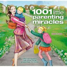 1001 Little Parenting Miracles: Tips for Raising Children from Newborns to Teens