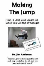 Making the Jump: How to Land Your Dream Job When You Get Out of College! by...