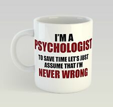 Never Wrong Psychologist Mug Funny Birthday Novelty Gift