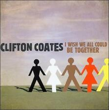 Coates, Clifton : I Wish We All Could Be Together CD