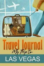 Travel Journal : My Trip to Las Vegas by Travel Diary (2014, Paperback)