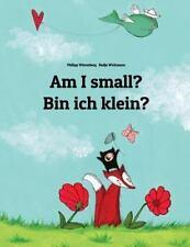 Am I Small? Bin Ich Klein? : Children's Picture Book English-German...