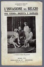 AUGUSTO MELOT L' INVASIONE DEL BELGIO UNA GUERRA INGIUSTA E BARBARA - 1915