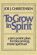 To grow in spirit: A ten-point plan for becoming more spiritual by Joe J Christe