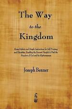 The Way to the Kingdom : Being Definite and Simple Instructions for...