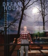 Dream House : An Intimate Portrait of the Philip Johnson Glass House by Adele...