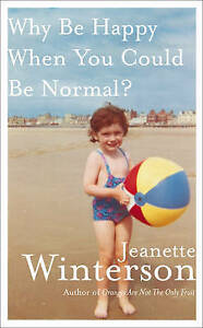 Why be Happy When You Could be Normal? by Jeanette Winterson (HC)