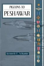 Pigeons to Peshawar by Kenneth F. Schanke (2013, Paperback)