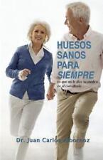 Huesos Sanos para Siempre : Lo Que No le Dice Su Medico en el Consultorio by...