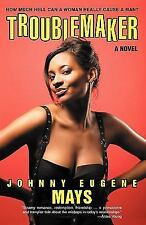 Troublemaker : How Much Hell Can A Woman Really Cause A Man? by Johnny Mays...