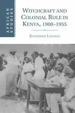 African Studies: Witchcraft and Colonial Rule in Kenya, 1900-1955 116 by...