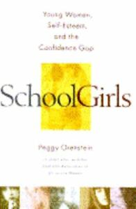 School Girls : Young Women, Self-Esteem and the Confidence Gap