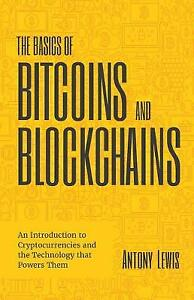 The Basics of Bitcoins and Blockchains: An Introduction to Cryptocurrencies and