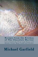 Recipes from the Kitchen of the Chocolate Martini by Michael Garfield (2013,...