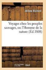 Voyages Chez les Peuples Sauvages, Ou l'Homme de la Nature. Edition 2, Tome...