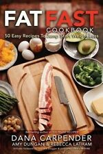NEW Fat Fast Cookbook: 50 Easy Recipes to Jump Start Your Low Carb Weight Loss