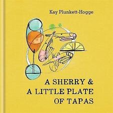 A Sherry & A Little Plate of Tapas, Plunkett-Hogge, Kay, New condition, Book